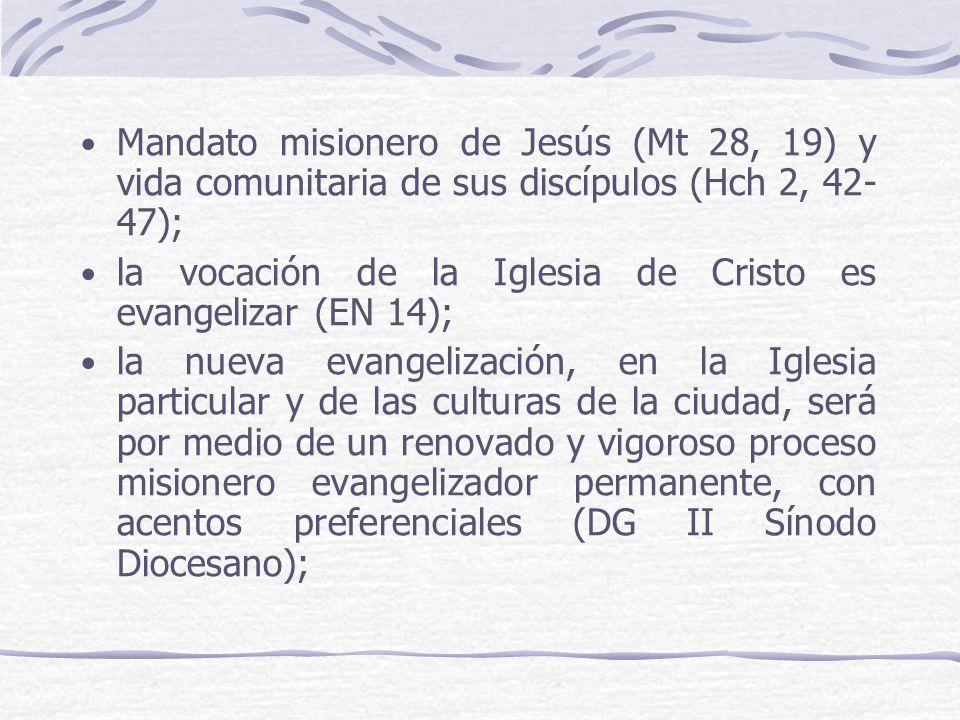 Mandato misionero de Jesús (Mt 28, 19) y vida comunitaria de sus discípulos (Hch 2, 42- 47); la vocación de la Iglesia de Cristo es evangelizar (EN 14