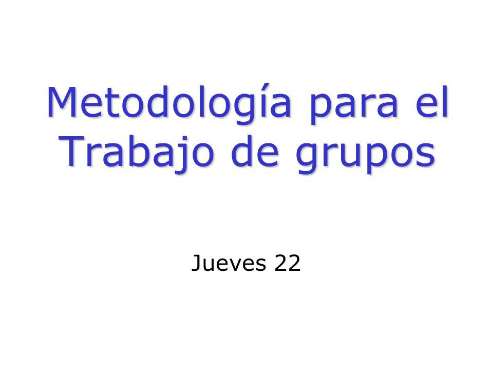 Metodología para el Trabajo de grupos Jueves 22