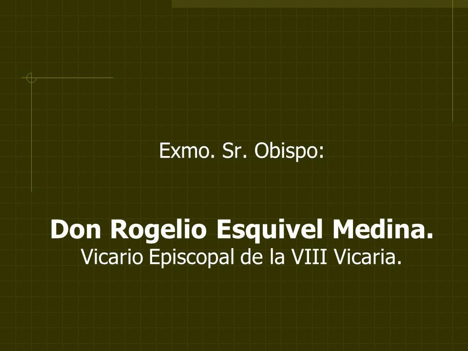 Exmo. Sr. Obispo: Don Rogelio Esquivel Medina. Vicario Episcopal de la VIII Vicaria.