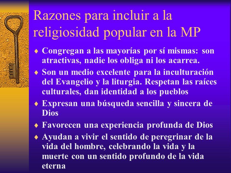 Razones para incluir a la religiosidad popular en la MP Congregan a las mayorías por sí mismas: son atractivas, nadie los obliga ni los acarrea. Son u