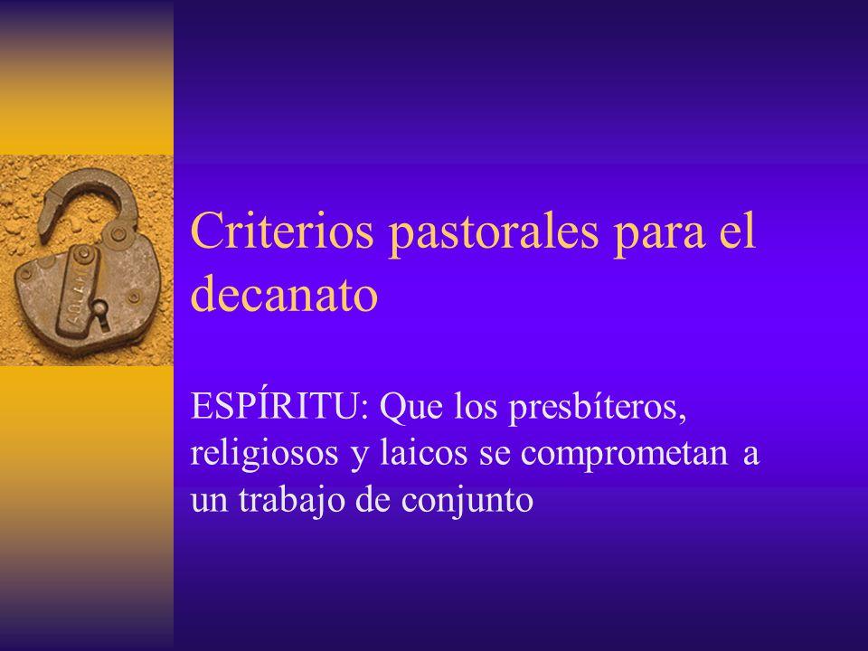 Criterios pastorales para el decanato ESPÍRITU: Que los presbíteros, religiosos y laicos se comprometan a un trabajo de conjunto