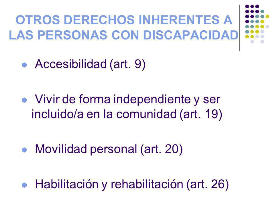 OTROS DERECHOS INHERENTES A LAS PERSONAS CON DISCAPACIDAD Accesibilidad (art. 9) Vivir de forma independiente y ser incluido/a en la comunidad (art. 1