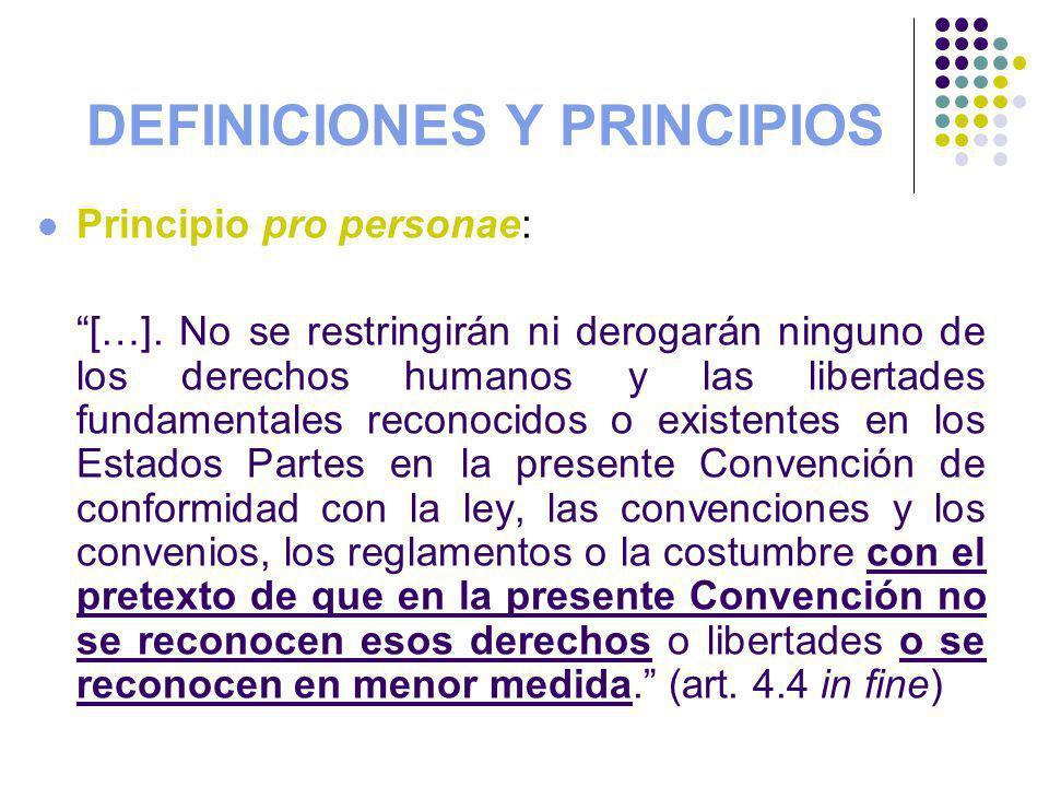 DEFINICIONES Y PRINCIPIOS Principio pro personae: […]. No se restringirán ni derogarán ninguno de los derechos humanos y las libertades fundamentales