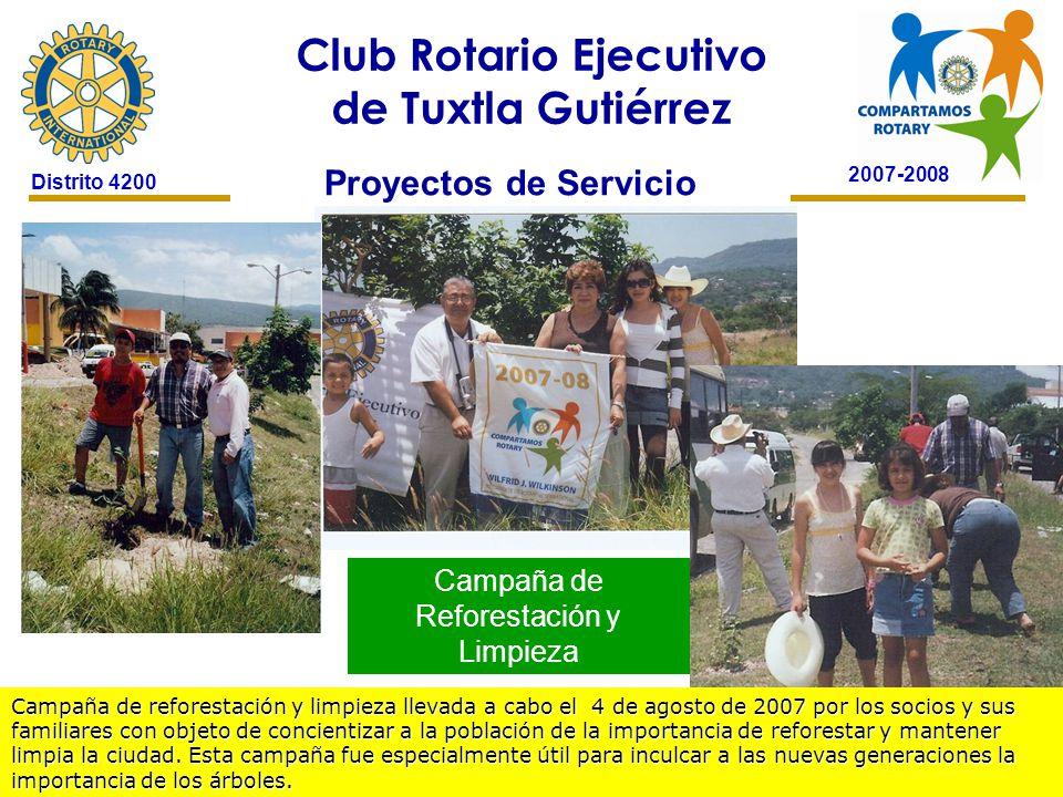 2007-2008 Club Rotario Ejecutivo de Tuxtla Gutiérrez Distrito 4200 Proyectos de Servicio Campaña de Reforestación y Limpieza Campaña de reforestación y limpieza llevada a cabo el 4 de agosto de 2007 por los socios y sus familiares con objeto de concientizar a la población de la importancia de reforestar y mantener limpia la ciudad.