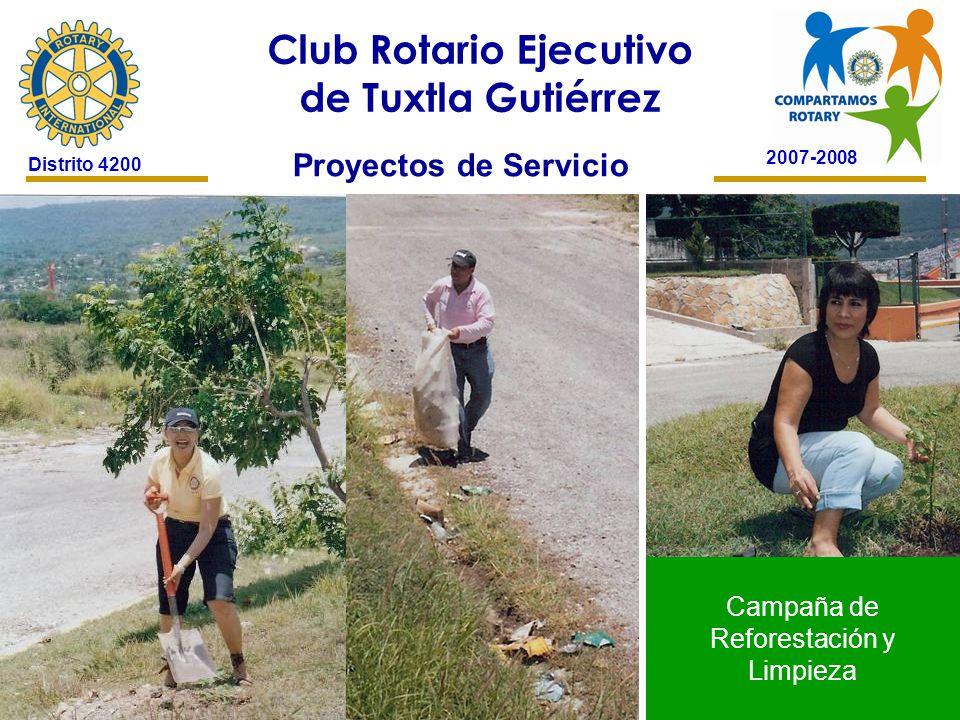 2007-2008 Club Rotario Ejecutivo de Tuxtla Gutiérrez Distrito 4200 Proyectos de Servicio Campaña de Reforestación y Limpieza