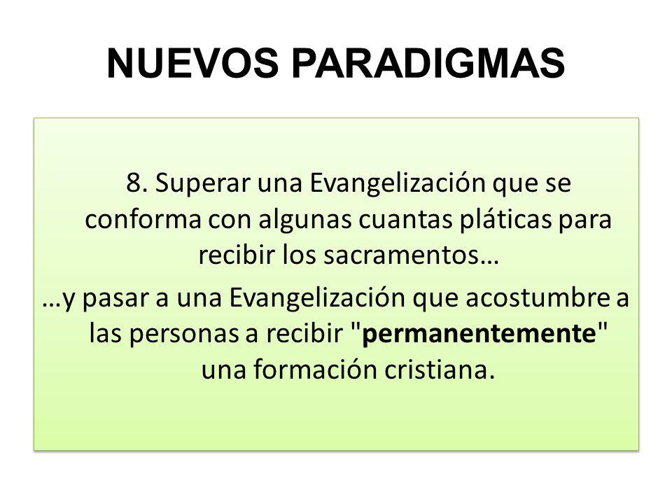 NUEVOS PARADIGMAS 8. Superar una Evangelización que se conforma con algunas cuantas pláticas para recibir los sacramentos… …y pasar a una Evangelizaci