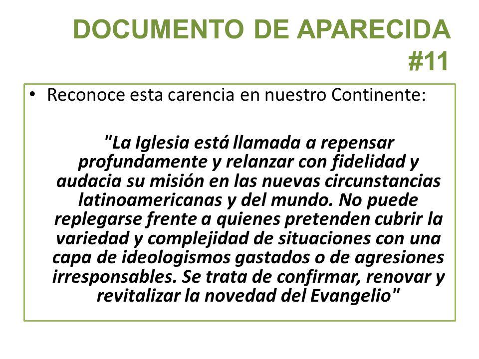 DOCUMENTO DE APARECIDA #11 Reconoce esta carencia en nuestro Continente: