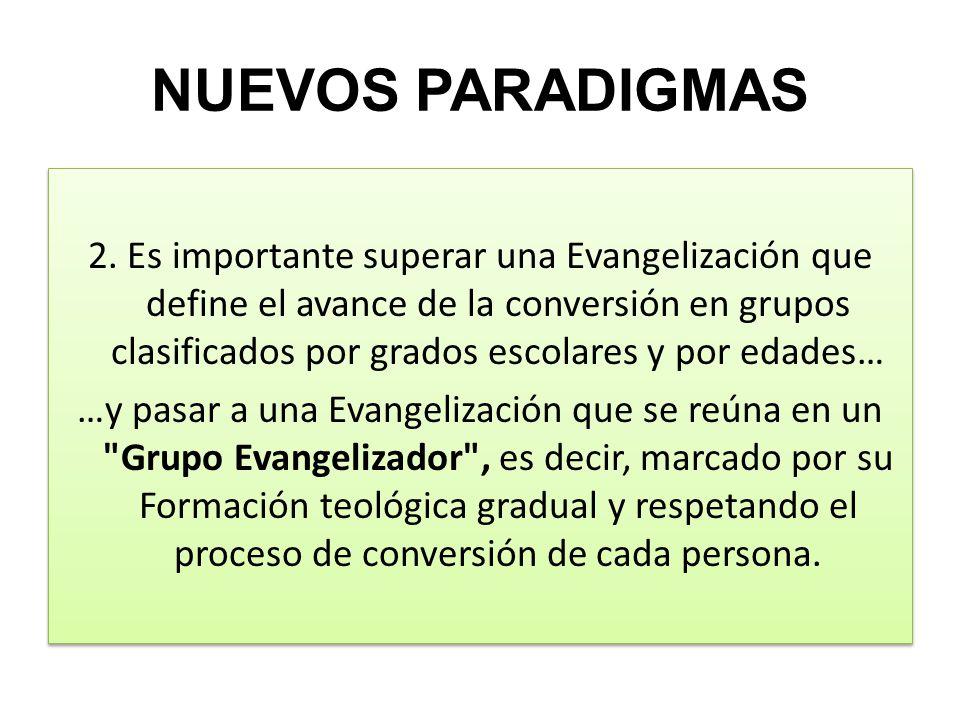 NUEVOS PARADIGMAS 2. Es importante superar una Evangelización que define el avance de la conversión en grupos clasificados por grados escolares y por