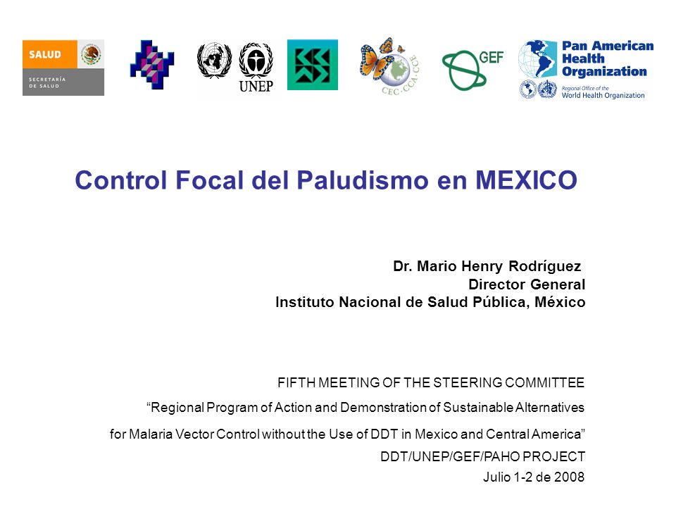 Control Focal del Paludismo en MEXICO Dr. Mario Henry Rodríguez Director General Instituto Nacional de Salud Pública, México FIFTH MEETING OF THE STEE