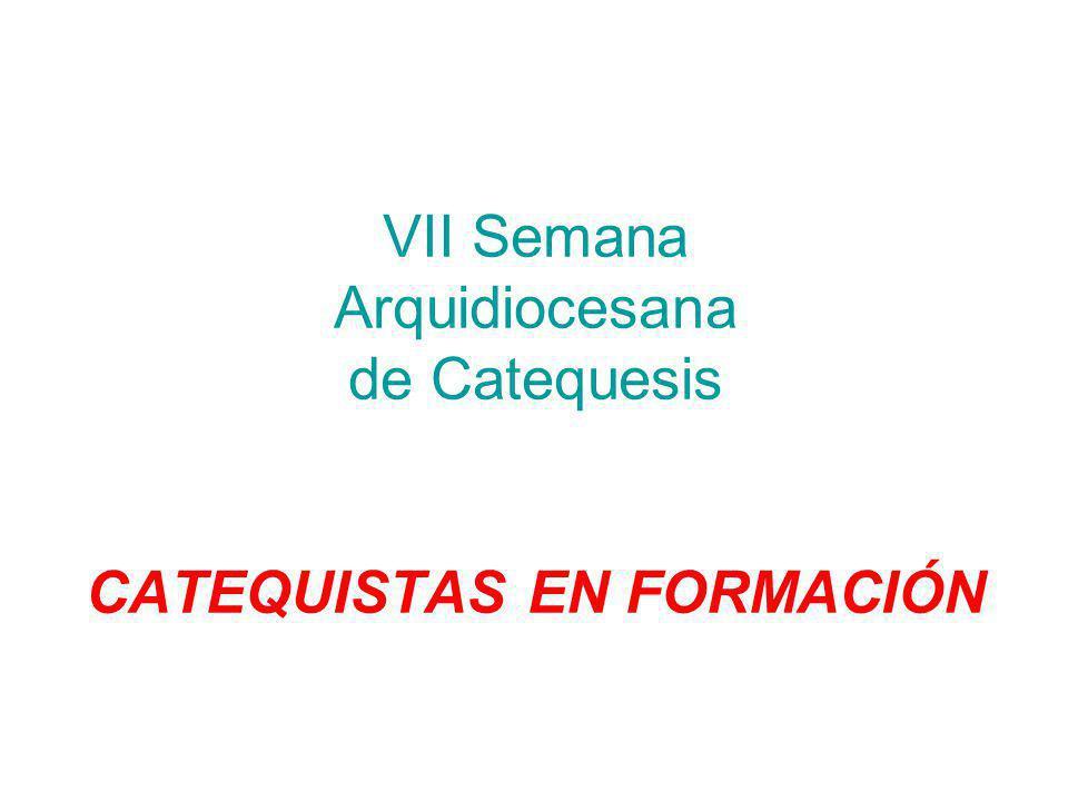 VII Semana Arquidiocesana de Catequesis CATEQUISTAS EN FORMACIÓN