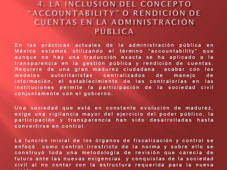 En las prácticas actuales de la administración pública en México estamos utilizando el término accountability que aunque no hay una traducción exacta