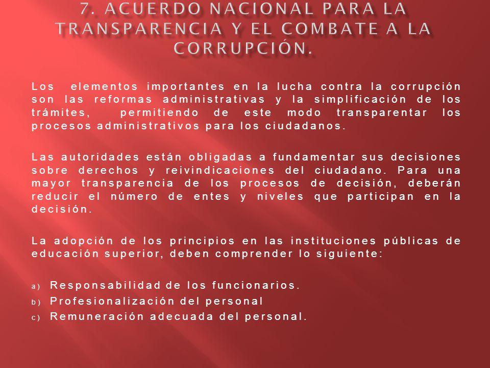 Los elementos importantes en la lucha contra la corrupción son las reformas administrativas y la simplificación de los trámites, permitiendo de este m