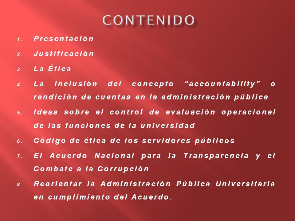 1. Presentación 2. Justificación 3. La Ética 4. La inclusión del concepto accountability o rendición de cuentas en la administración pública 5. Ideas