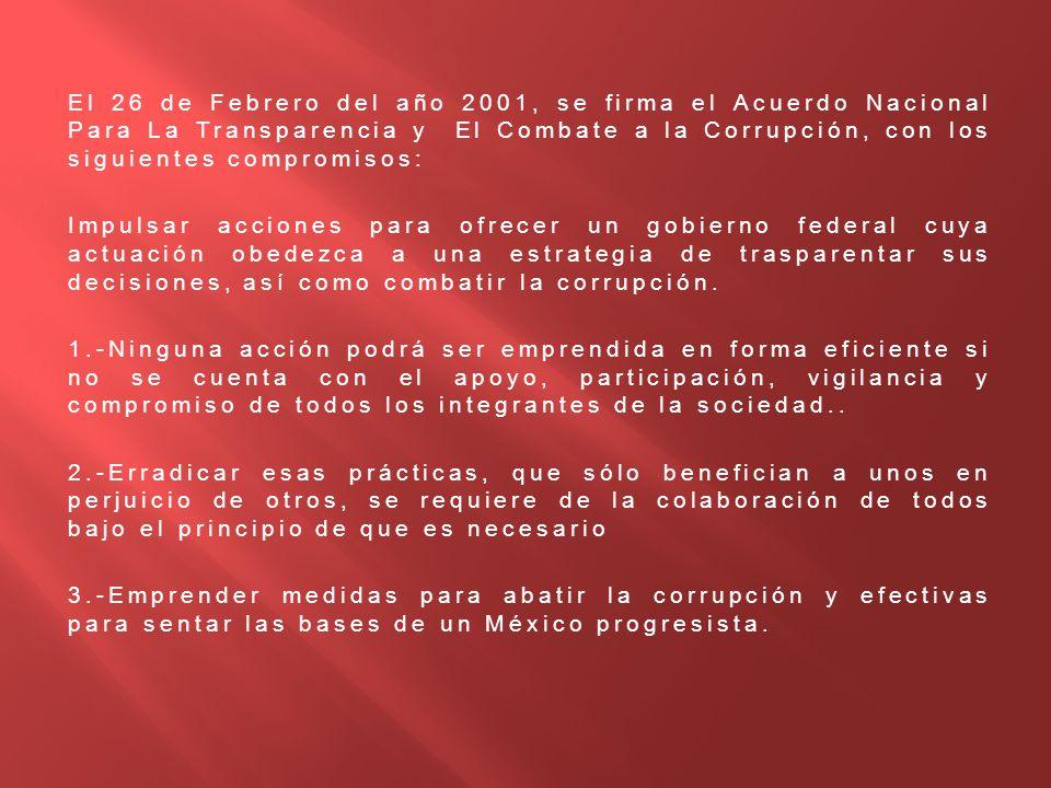 El 26 de Febrero del año 2001, se firma el Acuerdo Nacional Para La Transparencia y El Combate a la Corrupción, con los siguientes compromisos: Impuls