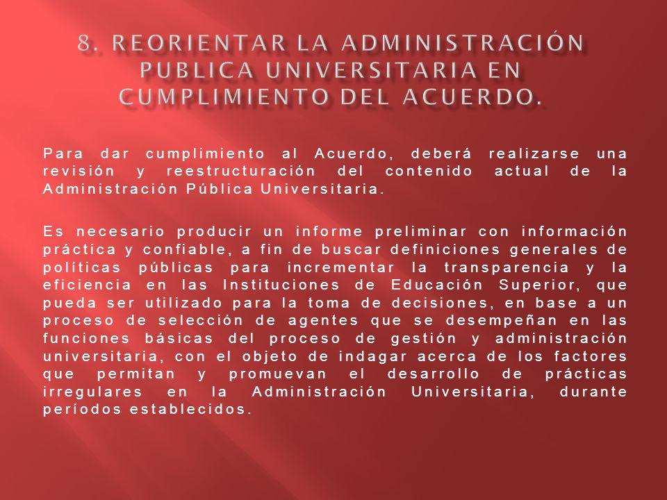 Para dar cumplimiento al Acuerdo, deberá realizarse una revisión y reestructuración del contenido actual de la Administración Pública Universitaria. E