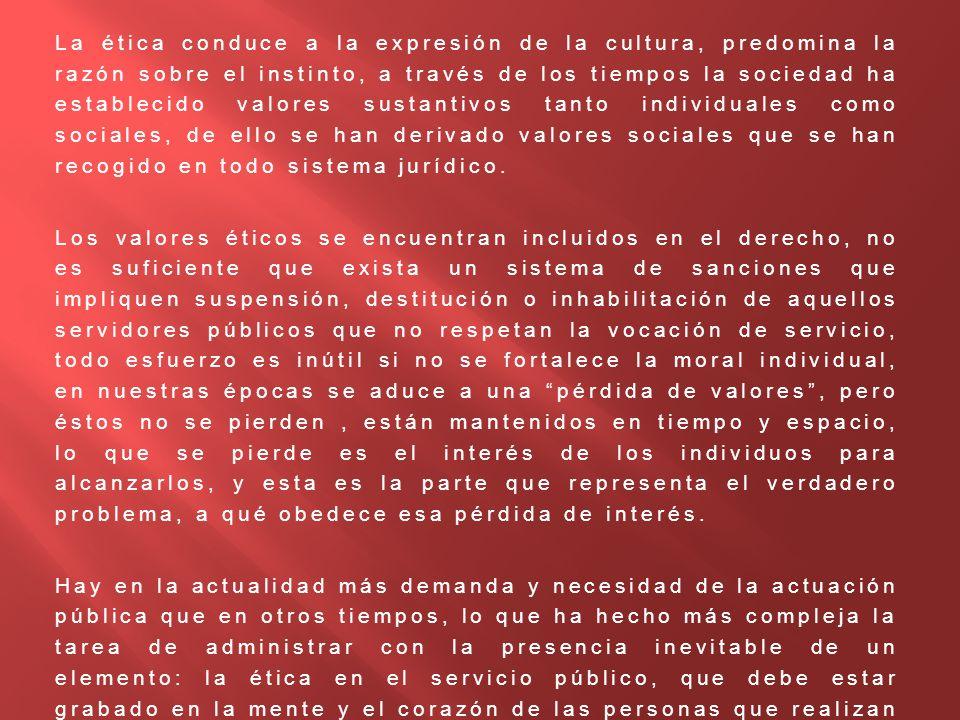 La ética conduce a la expresión de la cultura, predomina la razón sobre el instinto, a través de los tiempos la sociedad ha establecido valores sustan