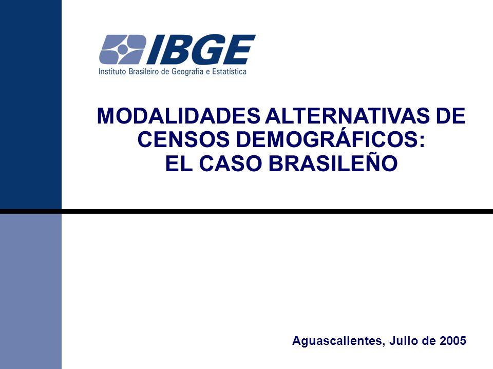 1 Aguascalientes, Julio de 2005 MODALIDADES ALTERNATIVAS DE CENSOS DEMOGRÁFICOS: EL CASO BRASILEÑO