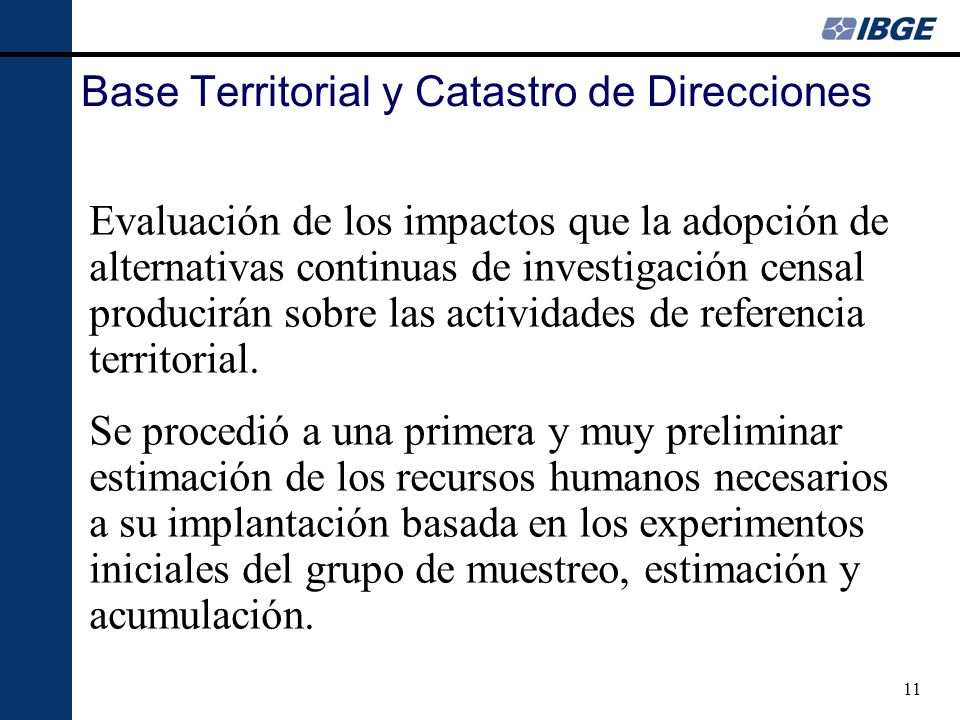 11 Base Territorial y Catastro de Direcciones Evaluación de los impactos que la adopción de alternativas continuas de investigación censal producirán sobre las actividades de referencia territorial.