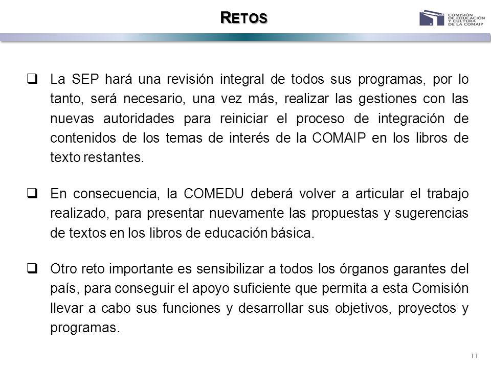 11 R ETOS La SEP hará una revisión integral de todos sus programas, por lo tanto, será necesario, una vez más, realizar las gestiones con las nuevas a