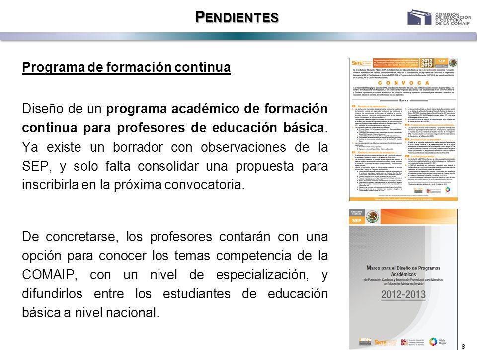 8 P ENDIENTES Diseño de un programa académico de formación continua para profesores de educación básica. Ya existe un borrador con observaciones de la