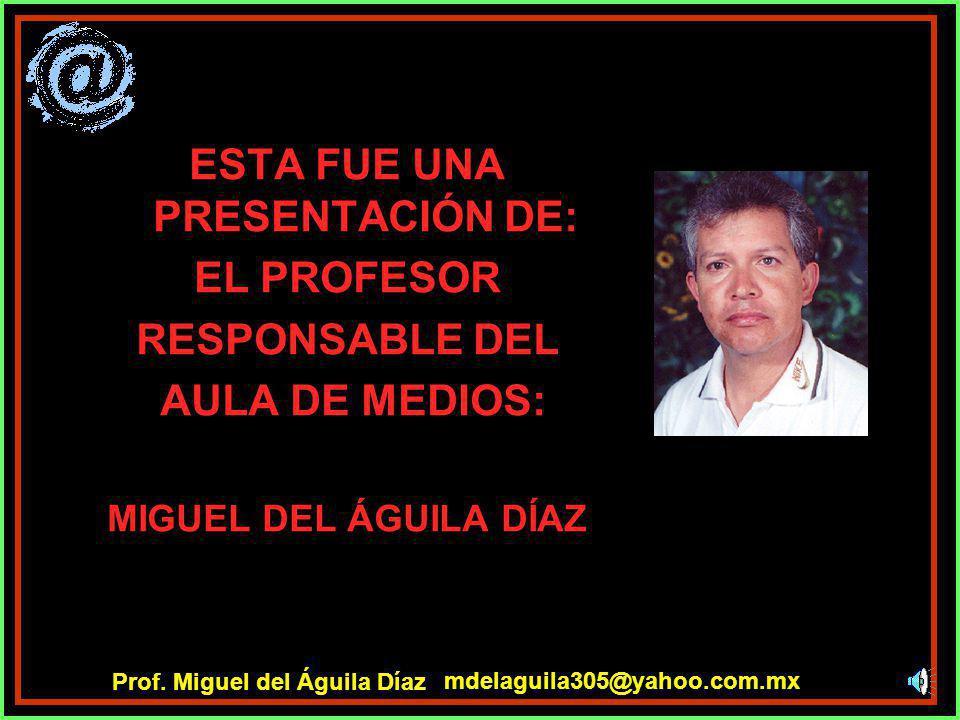 AULA DE MEDIOS Para un trabajo con Entusiasmo y Significativo mdelaguila305@yahoo.com.mx Prof. Miguel del Águila Díaz
