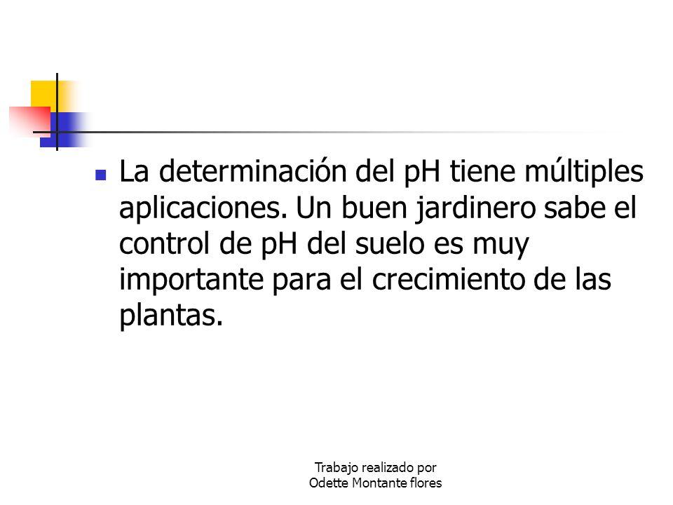 La determinación del pH tiene múltiples aplicaciones. Un buen jardinero sabe el control de pH del suelo es muy importante para el crecimiento de las p