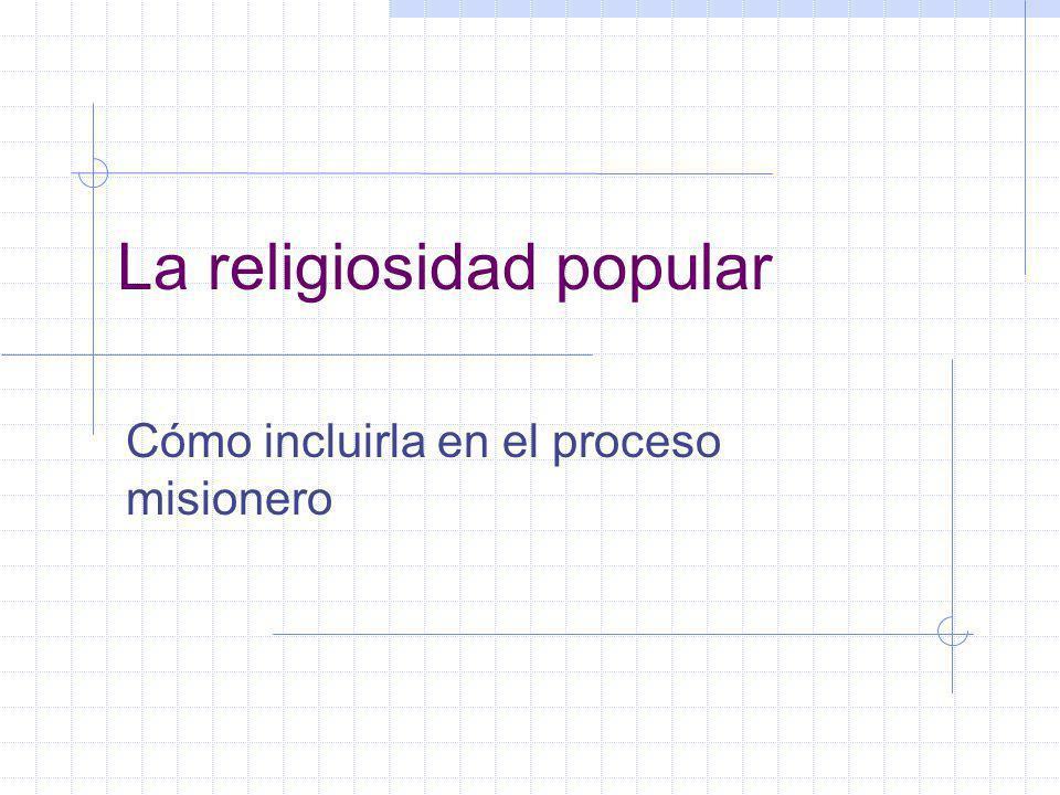 La religiosidad popular Cómo incluirla en el proceso misionero