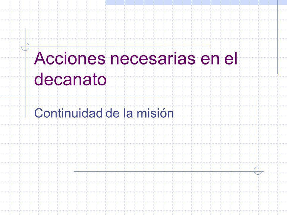Acciones necesarias en el decanato Continuidad de la misión