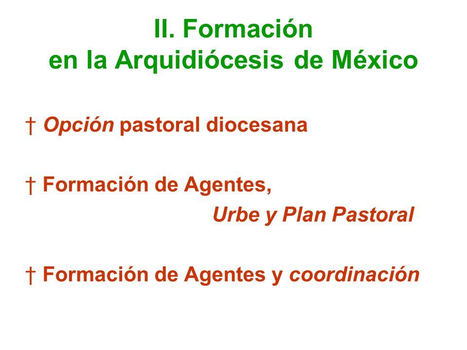 II. Formación en la Arquidiócesis de México Opción pastoral diocesana Formación de Agentes, Urbe y Plan Pastoral Formación de Agentes y coordinación
