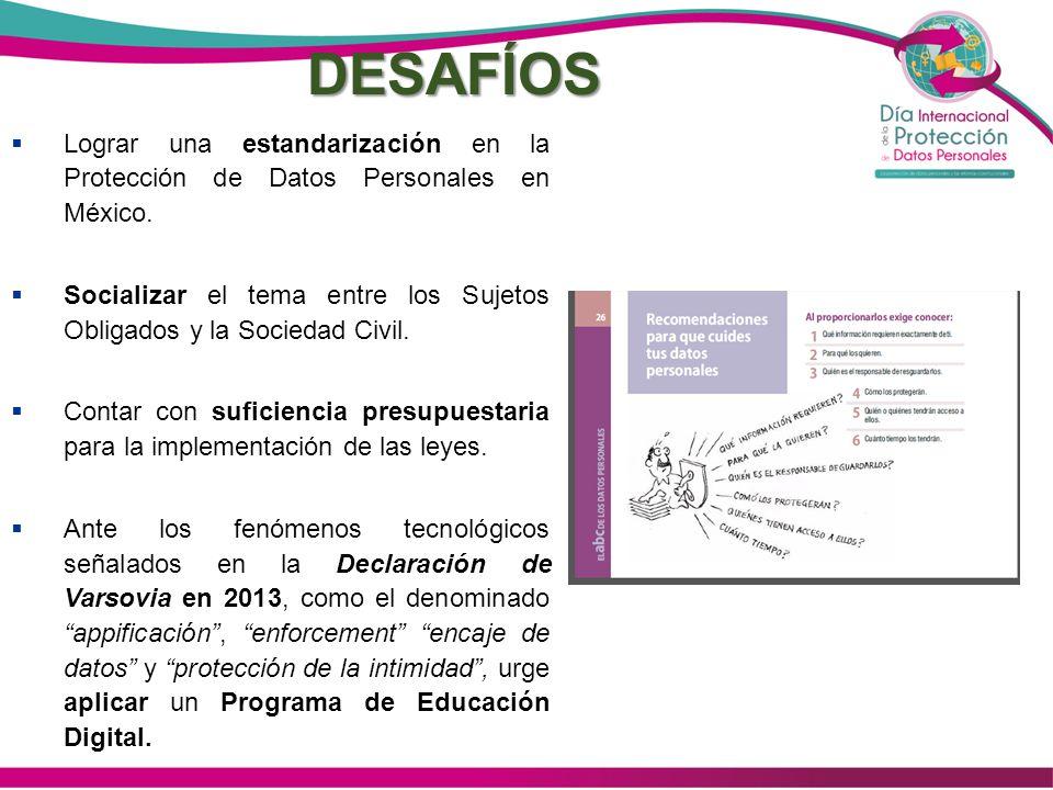 DESAFÍOS Lograr una estandarización en la Protección de Datos Personales en México. Socializar el tema entre los Sujetos Obligados y la Sociedad Civil