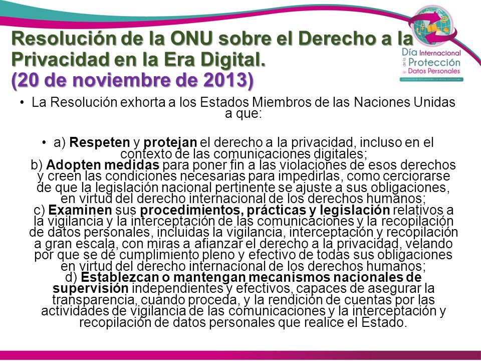 Resolución de la ONU sobre el Derecho a la Privacidad en la Era Digital. (20 de noviembre de 2013) La Resolución exhorta a los Estados Miembros de las