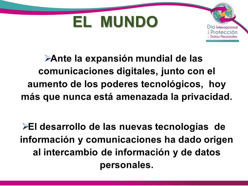 EL MUNDO Ante la expansión mundial de las comunicaciones digitales, junto con el aumento de los poderes tecnológicos, hoy más que nunca está amenazada