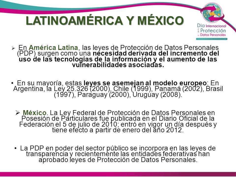 LATINOAMÉRICA Y MÉXICO En América Latina, las leyes de Protección de Datos Personales (PDP) surgen como una necesidad derivada del incremento del uso de las tecnologías de la información y el aumento de las vulnerabilidades asociadas.