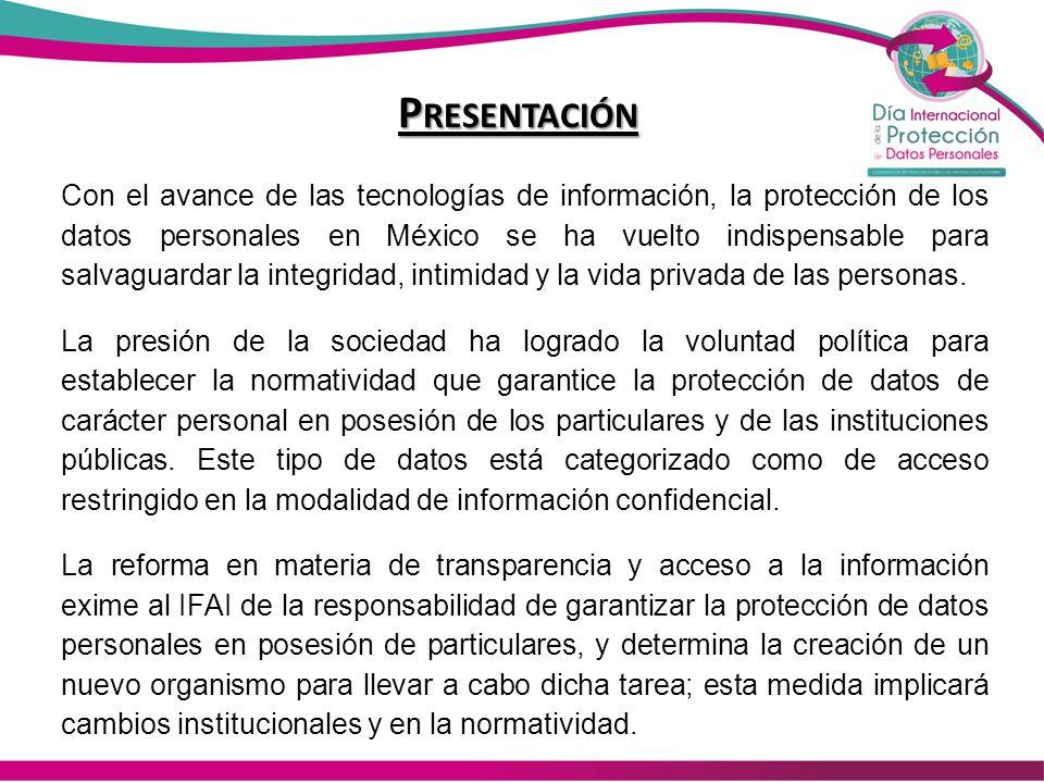P RESENTACIÓN Con el avance de las tecnologías de información, la protección de los datos personales en México se ha vuelto indispensable para salvagu