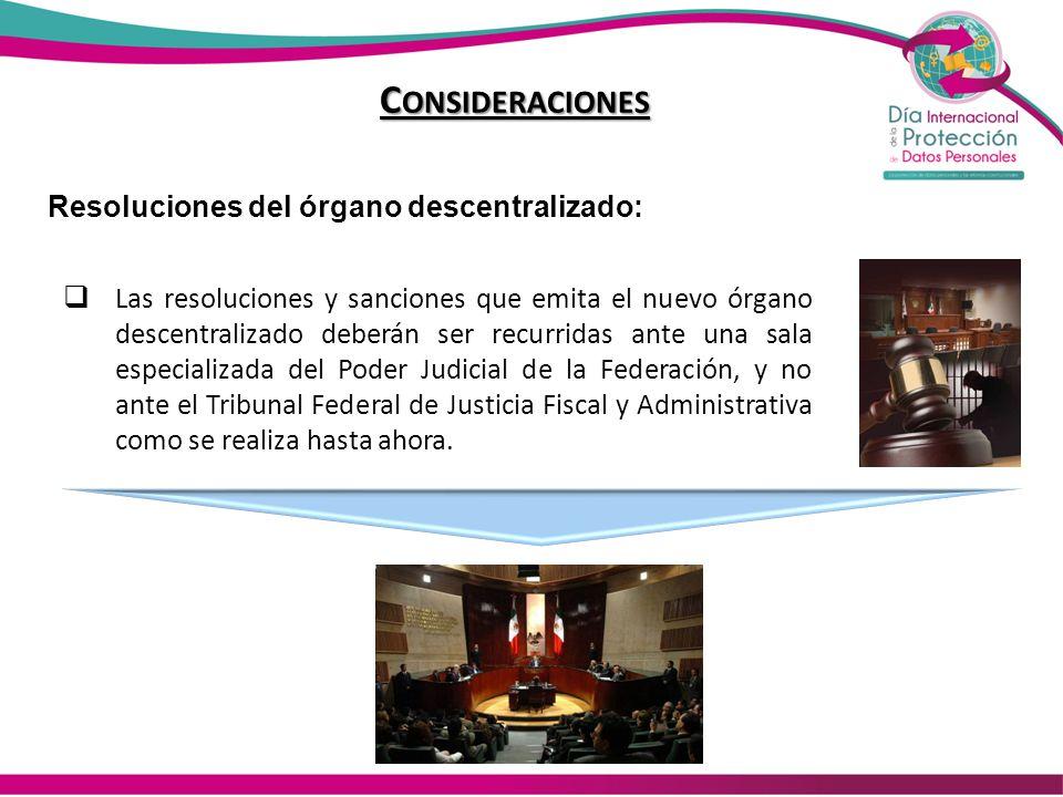 C ONSIDERACIONES Las resoluciones y sanciones que emita el nuevo órgano descentralizado deberán ser recurridas ante una sala especializada del Poder J