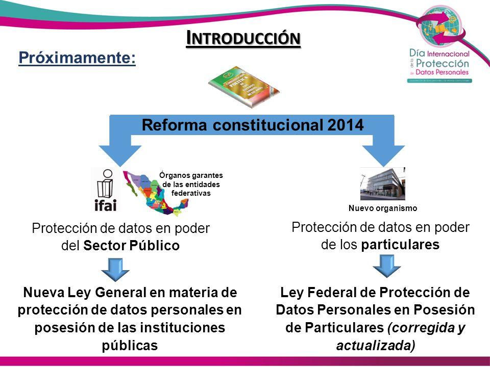 Protección de datos en poder del Sector Público Protección de datos en poder de los particulares Próximamente: Nuevo organismo Órganos garantes de las