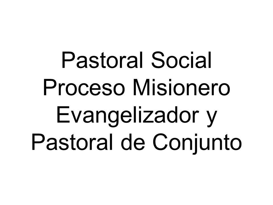 Pastoral Social Proceso Misionero Evangelizador y Pastoral de Conjunto