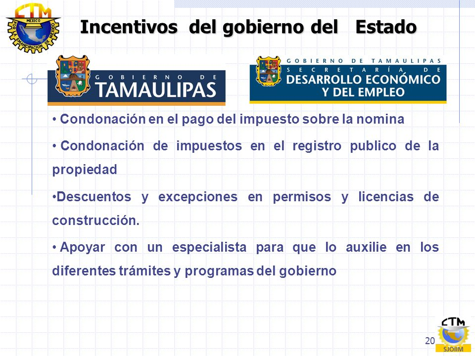 20 Incentivos del gobierno del Estado Condonación en el pago del impuesto sobre la nomina Condonación de impuestos en el registro publico de la propie