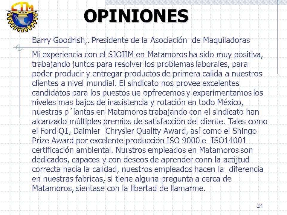 24 OPINIONES OPINIONES Barry Goodrish,. Presidente de la Asociación de Maquiladoras Mi experiencia con el SJOIIM en Matamoros ha sido muy positiva, tr