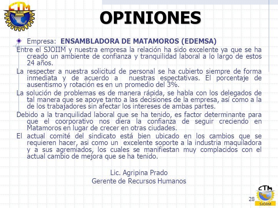 28 OPINIONES OPINIONES Empresa: ENSAMBLADORA DE MATAMOROS (EDEMSA) Entre el SJOIIM y nuestra empresa la relación ha sido excelente ya que se ha creado