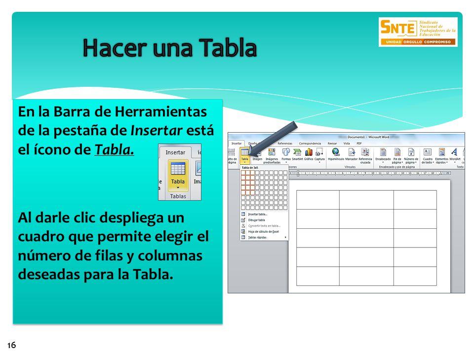 En la Barra de Herramientas de la pestaña de Insertar está el ícono de Tabla. Al darle clic despliega un cuadro que permite elegir el número de filas