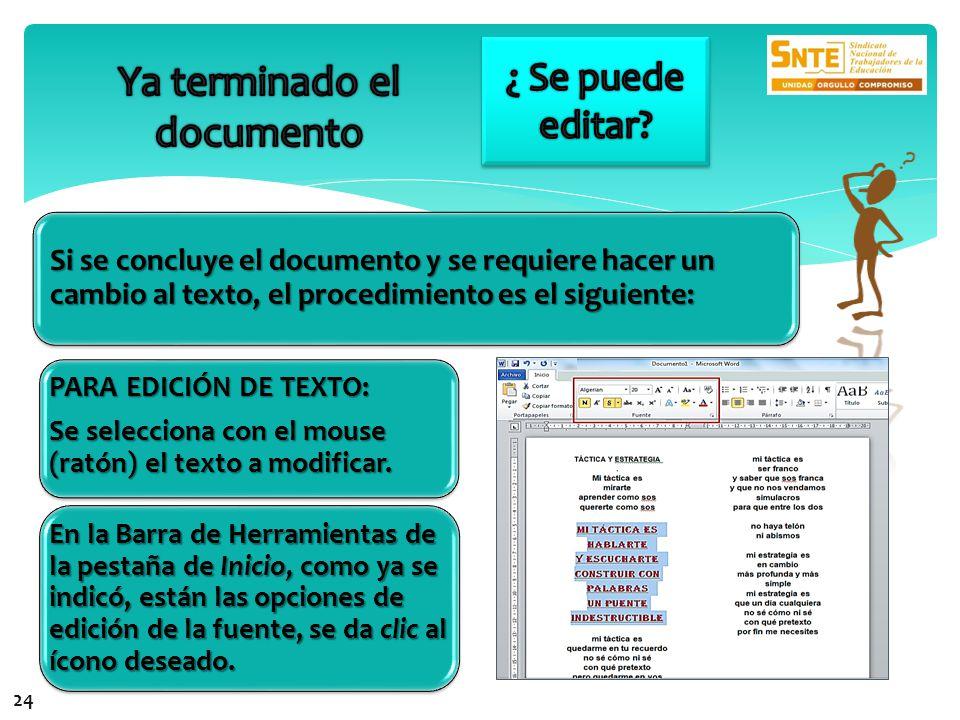 Si se concluye el documento y se requiere hacer un cambio al texto, el procedimiento es el siguiente: PARA EDICIÓN DE TEXTO: Se selecciona con el mouse (ratón) el texto a modificar.