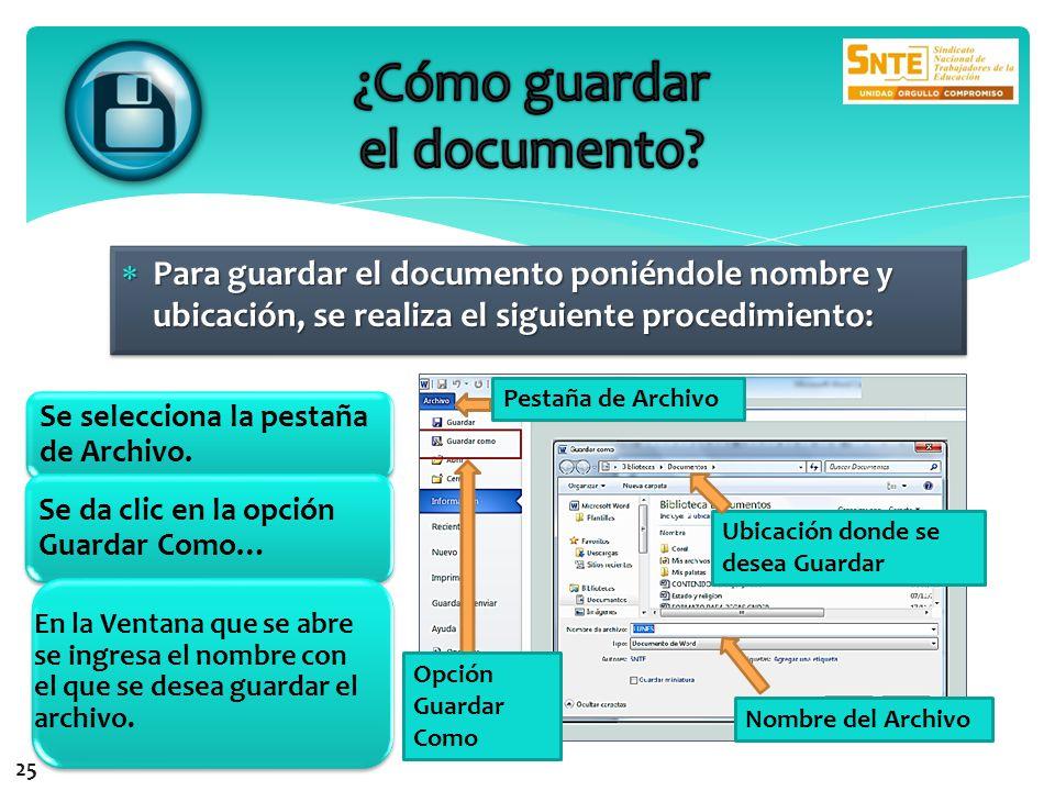 Para guardar el documento poniéndole nombre y ubicación, se realiza el siguiente procedimiento: Para guardar el documento poniéndole nombre y ubicación, se realiza el siguiente procedimiento: Se selecciona la pestaña de Archivo.