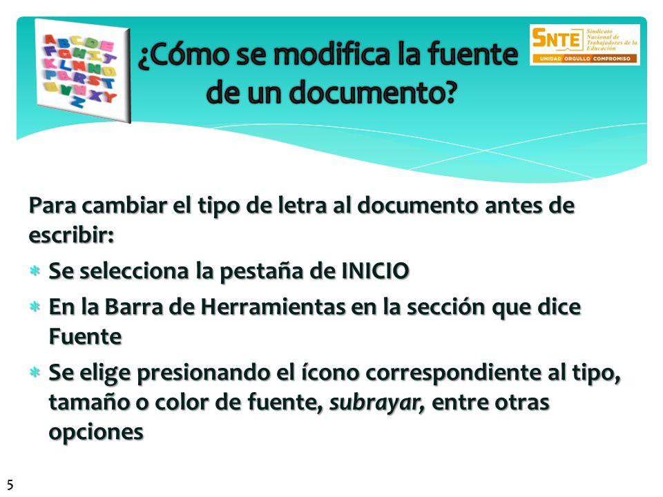 Para cambiar el tipo de letra al documento antes de escribir: Se selecciona la pestaña de INICIO Se selecciona la pestaña de INICIO En la Barra de Her