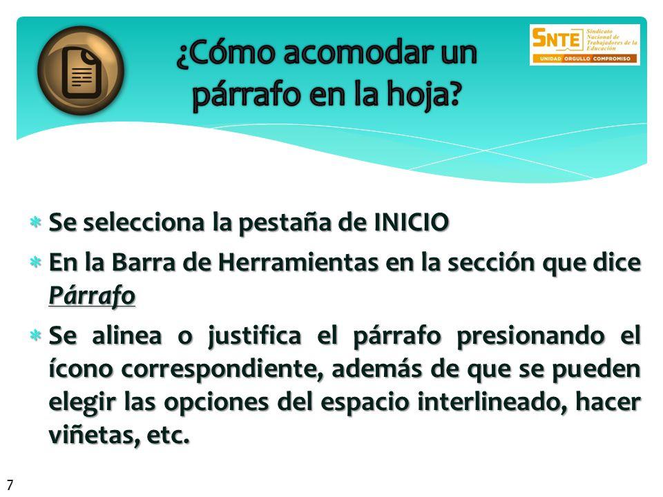 Se selecciona la pestaña de INICIO Se selecciona la pestaña de INICIO En la Barra de Herramientas en la sección que dice Párrafo En la Barra de Herram