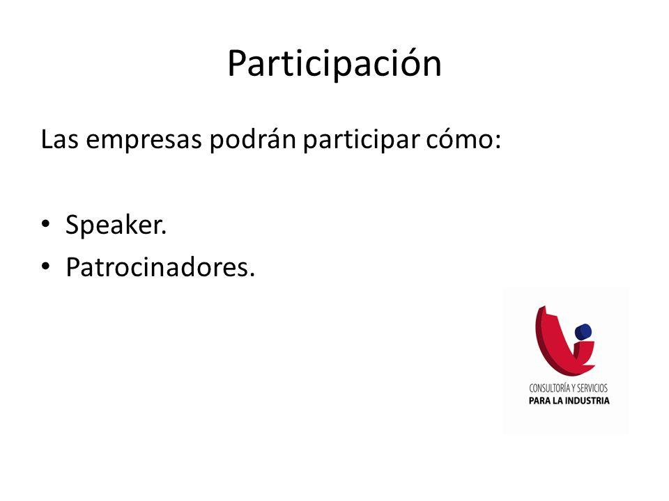 Participación Las empresas podrán participar cómo: Speaker. Patrocinadores.