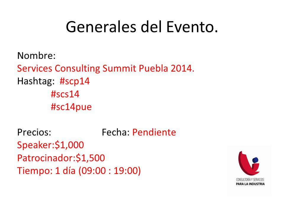 Generales del Evento. Nombre: Services Consulting Summit Puebla 2014. Hashtag: #scp14 #scs14 #sc14pue Precios: Fecha: Pendiente Speaker:$1,000 Patroci