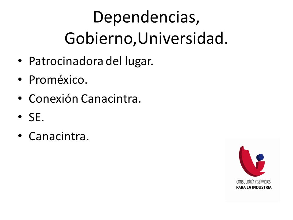 Dependencias, Gobierno,Universidad. Patrocinadora del lugar. Proméxico. Conexión Canacintra. SE. Canacintra.