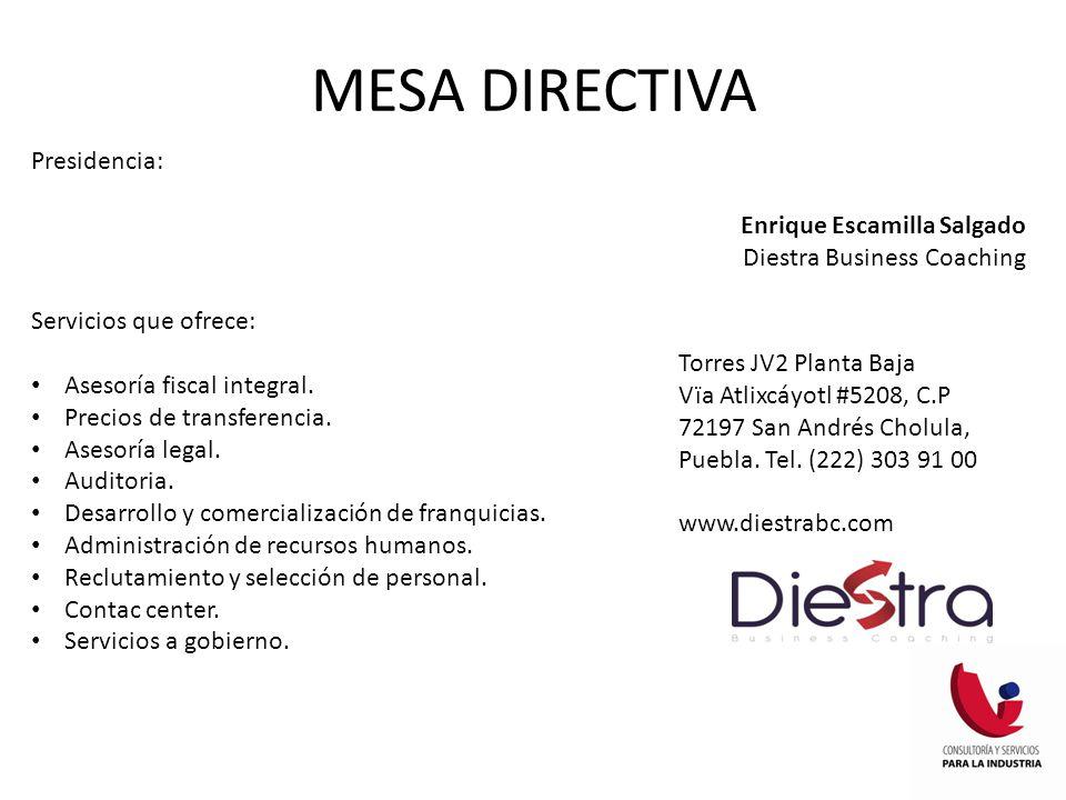 MESA DIRECTIVA Presidencia: Enrique Escamilla Salgado Diestra Business Coaching Servicios que ofrece: Asesoría fiscal integral. Precios de transferenc