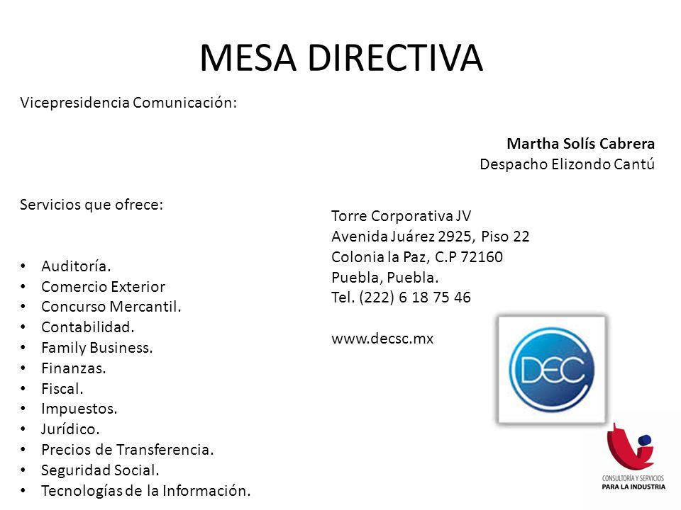 MESA DIRECTIVA Vicepresidencia Comunicación: Martha Solís Cabrera Despacho Elizondo Cantú Servicios que ofrece: Auditoría. Comercio Exterior Concurso